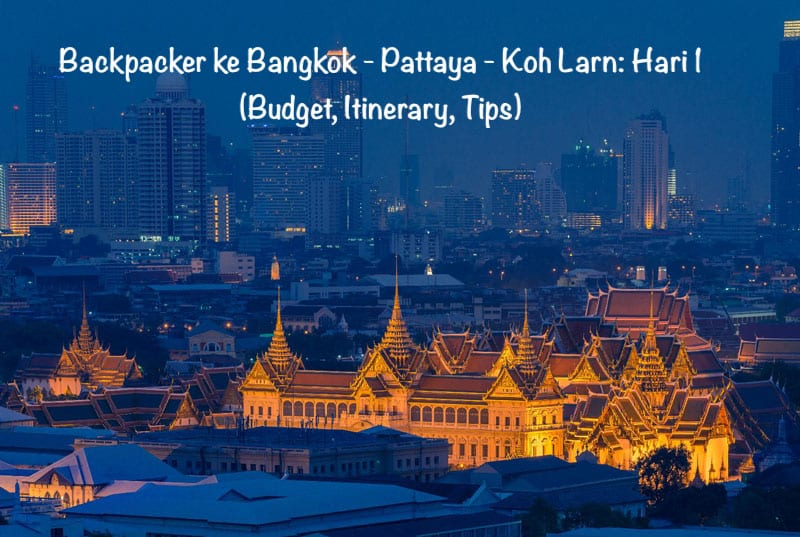 Backpacker ke Bangkok – Pattaya – Koh Larn: Hari ke 1