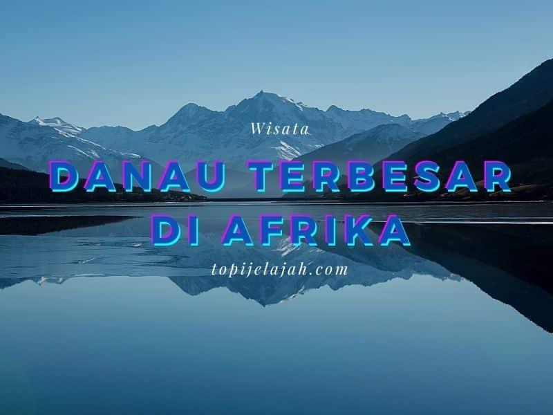 danau-terbesar-di-afrika